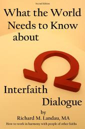 What the World Needs to Know about Interfaith Dialogue: How to work in harmony with people of other faiths