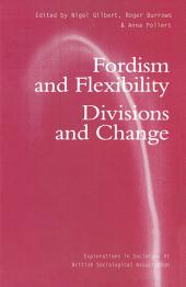 Fordism and Flexibility: Divisions and Change