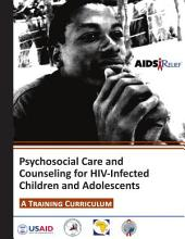 Psychosocial Care and Counseling for HIV-Infected Children and Adolescents: A Training Curriculum