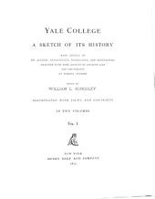 Yale College: A Sketch of Its History, with Notices of Its Several Departments, Instructors, and Benefactors, Together with Some Account of Student Life and Amusements, by Various Authors, Volume 1, Part 1