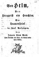 Von Helm  Der Freygeist ein Heuchler  ein Trauerspiel in 5 Aufz  PDF