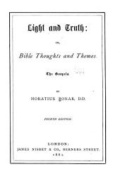 Light & Truth: Or, Bible Thoughts & Themes. The Gospels