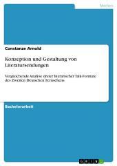 Konzeption und Gestaltung von Literatursendungen: Vergleichende Analyse dreier literarischer Talk-Formate des Zweiten Deutschen Fernsehens