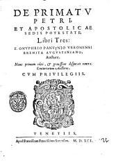 De primatu Petri, et apostolicae sedis potestate, libri tres: F. Onuphrio Panvinio Veronensi ... auctore