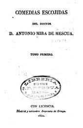 Comedias escojidas del doctor D. Antonio Mira de Mescua: Tomo primero.