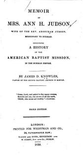 Memoir of Mrs. Ann H. Judson, Missionary to Burmah: Including a History of the American Baptist Mission in the Burman Empire