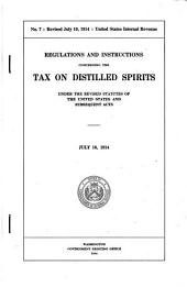 Regulations and Instructions Concerning the Tax on Distilled Spirits Under the Revised Statutes of the United States and Subsequent Acts: July 10, 1914