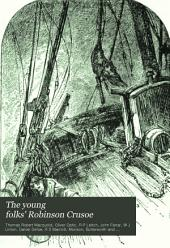 The Young Folks' Robinson Crusoe: Or, The Adventures of an Englishman who Lived Alone for Five Years on an Island of the Pacific Ocean