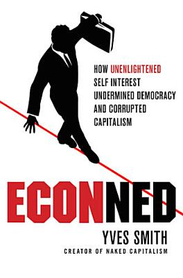 ECONned  How Unenlightened Self Interest Undermined Democracy and Corrupted Capitalism PDF