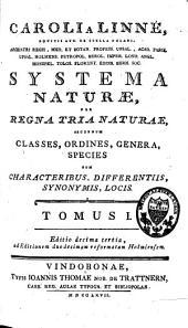 Caroli a Linné Systema naturae, per regna tria naturae, secundum classes, ordines, genera, species cum characteribus, differentiis, synonymis, locis: Volume 1