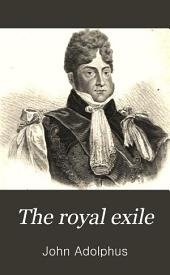 The Royal Exile: Or, Memoirs of the Public and Private Life of Her Majesty, Caroline, Queen Consort of Great Britain ... A Full and Impartial History of the Charges Against Her, and Proceedings in Parliament, and ... the Important Events ... Since Her Return ... with Original Letters, and Other ... Documents, Never Before Published, Volume 2