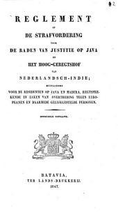 Reglement op de strafvordering voor de raden van justitie op Java en het hoog-geregtshof van Nederlandsch-Indië; mitsgaders voor de residenten op Java en Madura, regtsprekende in zaken van overtreding, tegen Europeanen en daarmede gelijkgestelde personen