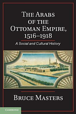 The Arabs of the Ottoman Empire  1516   1918