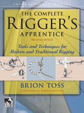 The Complete Rigger's Apprentice: Tools and Techniques for Modern and Traditional Rigging, Second Edition: Edition 2