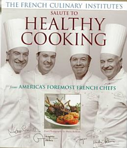 The French Culinary Institute s Salute to Healthy Cooking Book