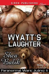 Wyatt's Laughter [Paranormal Wars: Juarez 5]