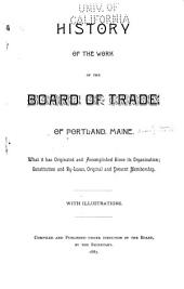 History of the Work of the Board of Trade of Portland, Maine: What it Has Originated and Accomplished Since Its Organization; Constitutution and By-laws, Original and Present Membership, with Illustrations