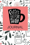 Coffee Before Talkie Journal: 6 X 9 150 Pages