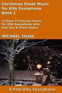 Alto Sax: Christmas Sheet Music For Alto Saxophone Book 1