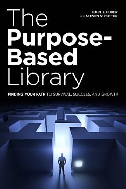 The Purpose Based Library  Finding Your Path to Survival  Success  and Growth PDF