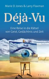 Déjà-Vu: Eine Reise in die Rätsel von Geist, Gedächtnis und Zeit
