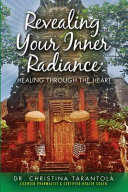 Revealing Your Inner Radiance  Healing Through the Heart Book