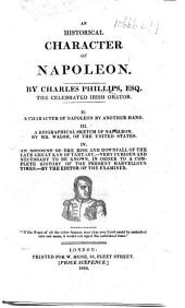 An Historical Character of Napoleon. By C. Phillips ... II. A character of Napoleon by another hand. III. A biographical sketch of Napoleon, by Mr. Walsh ... IV. An account of the rise and downfall of the late Grand Kan of Tartary ... By the editor of the Examiner. [i.e. Leigh Hunt]