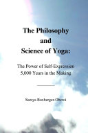 The Philosophy and Science of Yoga: The Power of Self-Expression 5,000 Years in the Making