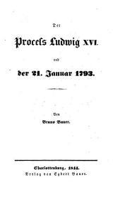 Der Process Ludwig XVI. und der 21. Januar 1793