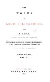 The Works of Lord Bolingbroke: With a Life, Prepared Expressly for this Edition, Containing Additional Information Relative to His Personal and Public Character, Volume 2
