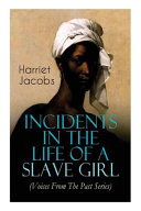 Incidents in the Life of a Slave Girl  Voices from the Past Series   A Painful Memoir That Uncovered the Despicable Sexual  Emotional   Psychological Book