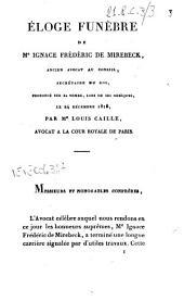 Eloge funèbre de m.e Ignace Frédéric De Mirebeck, ancien avocat au conseil, secrétaire du roi, prononcé sur sa tombe, lors deses obséques, le 24 décembre 1818, par m.e Louis Caille, avocat a la cour royale de Paris