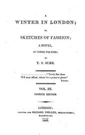 A Winter in London, Or, Sketches of Fashion: A Novel :in Three Volumes, Volume 3