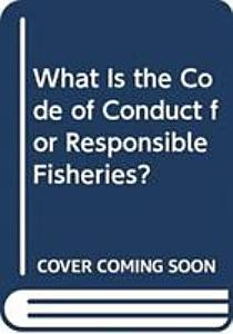 What is the Code of Conduct for Reponsible Fisheries?