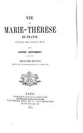 Vie de Marie-Thérèse de Fr., fille de Louis XVI.: Volume1