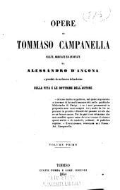 Opere di Tommaso Campanella scelte, ordinate ed annotate da Alessandro d'Ancona, e precedute da un discorso del medesimo sulla vita e le dottrine dell'autore: Volumi 1-2