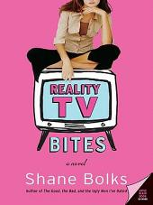 Reality TV Bites: A Novel