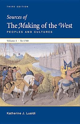 Sources of The Making of the West, Volume I: To 1740