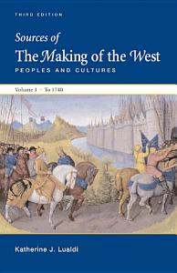 Sources of The Making of the West  Volume I  To 1740 Book
