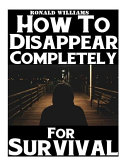 How to Disappear Completely for Survival