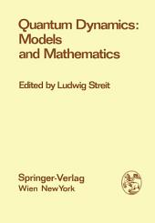 "Quantum Dynamics: Models and Mathematics: Proceedings of the Symposium ""Quantum Dynamics: Models and Mathematics"", at the Centre for Interdisciplinary Research, Bielefeld University, Federal Republic of Germany, September 8-12, 1975"