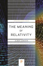 The Meaning of Relativity: Including the Relativistic Theory of the Non-Symmetric Field, Edition 5