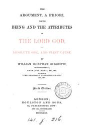 The Argument, a Priori, for the Being and the Attributes of the Lord God, the Absolute One and First Cause