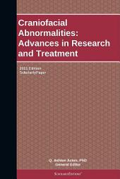 Craniofacial Abnormalities: Advances in Research and Treatment: 2011 Edition: ScholarlyPaper