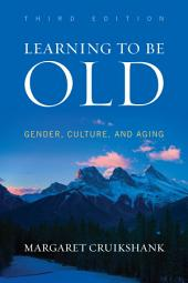 Learning to Be Old: Gender, Culture, and Aging, Edition 3