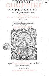 Renati Choppini,... de Privilegiis rusticorum lib. III...