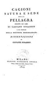 Cagioni natura e sede della pellagra desunte dai libri di Gaetano Strambio e dai principj della dottrina Broussaisiana dissertazione di Giovanni Strambio