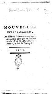 Nouvelles interessantes, au sujet de l'attentat commis le 3 septembre 1758 sur la personne sacrée de sa majesté très-fidéle, le roi de Portugal