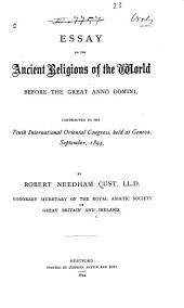 Essay on the Ancient Religions of the World Before the Great Anno Domini: Contributed to the Tenth International Oriental Congress, Held at Geneva, September, 1894