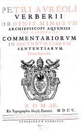 Commentaria In Secundum Librum Sententiarum: Volume 2